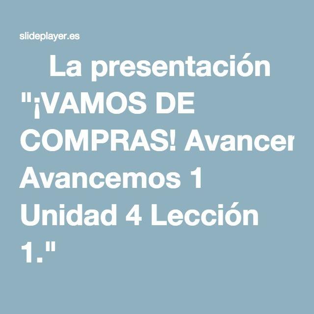 """⚡La presentación """"¡VAMOS DE COMPRAS! Avancemos 1 Unidad 4 Lección 1."""""""