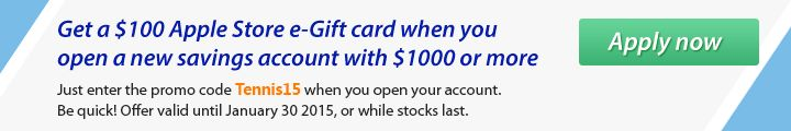 New Rabobank Members $100 Apple Store E-Gift Card!  , CODE: Tennis15  Offer available to eligible new account holders (for eligibility to open a RaboDirect account.  Please read our Terms and Conditions) who have never previously held a RaboDirect account.  A minimum balance requirement of $1000 applies and you must hold this minimum balance in your account for at least 1 month (30 days). Once these conditions have been met, you will receive an email with your Apple Sto