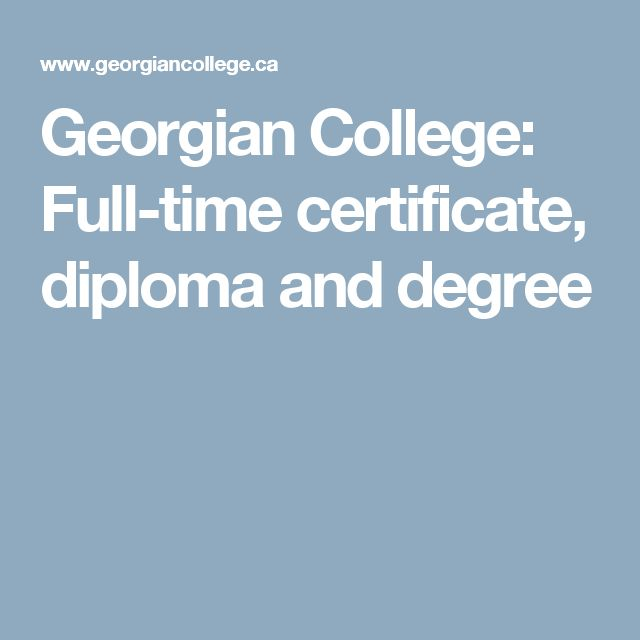 Georgian College: Full-time certificate, diploma and degree