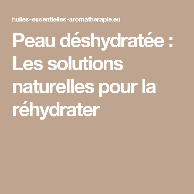 Peau déshydratée : Les solutions naturelles pour la réhydrater