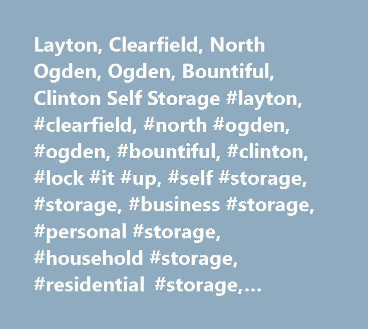 Layton, Clearfield, North Ogden, Ogden, Bountiful, Clinton Self Storage  #layton, #clearfield, #north #ogden, #ogden, #bountiful, #clinton, #lock #iu2026