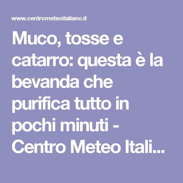 Muco, tosse e catarro: questa è la bevanda che purifica tutto in pochi minuti - Centro Meteo Italiano