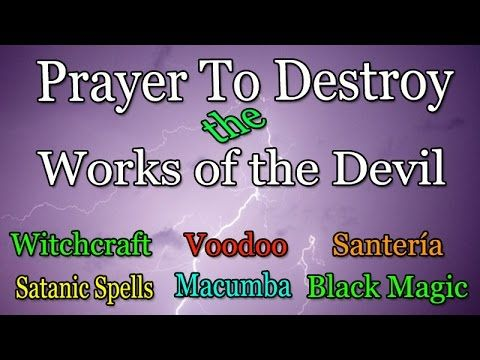 Prayer to Break Witchcraft Curses, Voodoo, Satanic Spells, Black Magic, ...