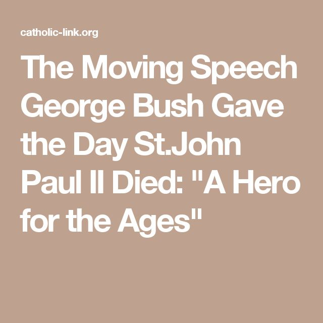 "The Moving Speech George Bush Gave the Day St.John Paul II Died: ""A Hero for the Ages"""