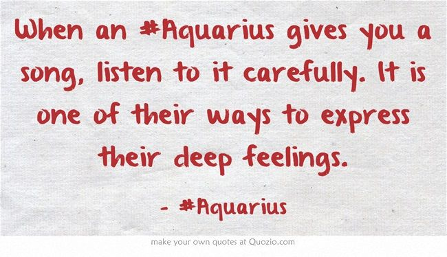 When an #Aquarius gives you a song, listen to it carefully. It is one of their ways to express their deep feelings.