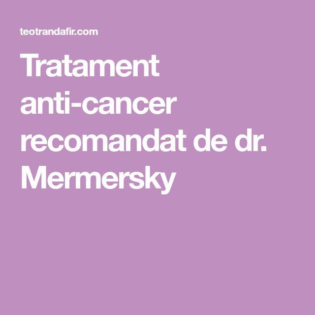 Tratament anti-cancer recomandat de dr. Mermersky