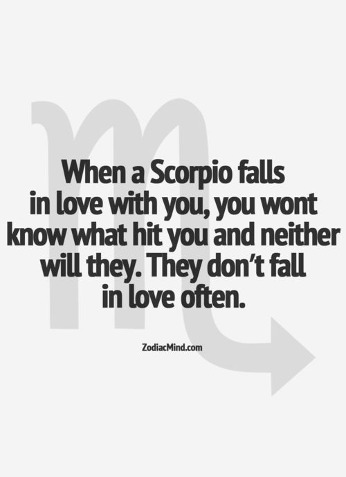 When a Scorpio falls in love with you, you won't know what hit you and neither will they. They don't fall in love often.