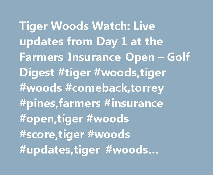 Tiger Woods Watch: Live updates from Day 1 at the Farmers Insurance Open – Golf Digest #tiger #woods,tiger #woods #comeback,torrey #pines,farmers #insurance #open,tiger #woods #score,tiger #woods #updates,tiger #woods #news,pga #tour http://kansas-city.nef2.com/tiger-woods-watch-live-updates-from-day-1-at-the-farmers-insurance-open-golf-digest-tiger-woodstiger-woods-comebacktorrey-pinesfarmers-insurance-opentiger-woods-scoretiger-woods-upd/  # Tiger Woods Watch: Live updates from Day 1 at…