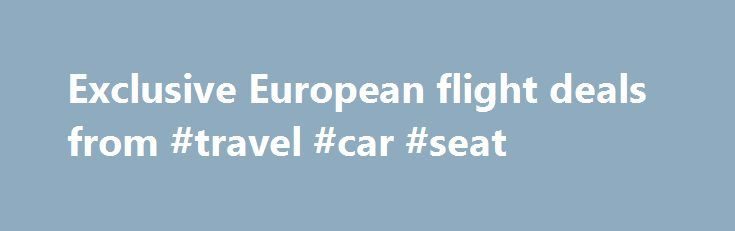 Exclusive European flight deals from #travel #car #seat http://travels.remmont.com/exclusive-european-flight-deals-from-travel-car-seat/  #european travel packages # Looking for cheap flights to Europe? Tell us where you're going in Europe and let us do the hard work. We search hundreds of airlines to find the best flights for you. Whether you want to... Read moreThe post Exclusive European flight deals from #travel #car #seat appeared first on Travels.