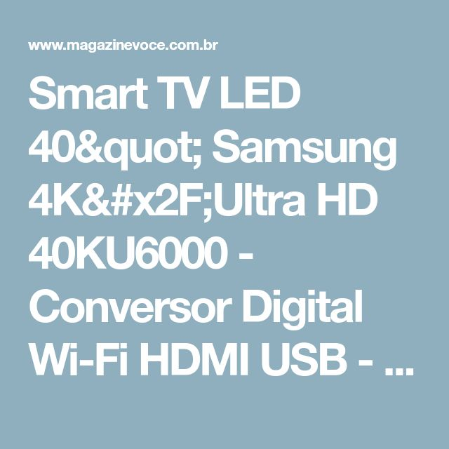 "Smart TV LED 40"" Samsung 4K/Ultra HD 40KU6000 - Conversor Digital Wi-Fi HDMI USB - Magazine Vrshop"
