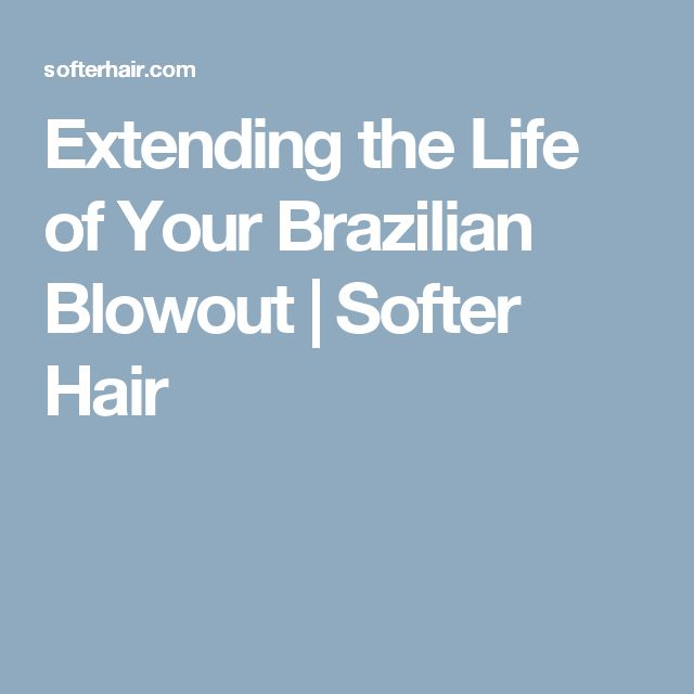 Extending the Life of Your Brazilian Blowout | Softer Hair