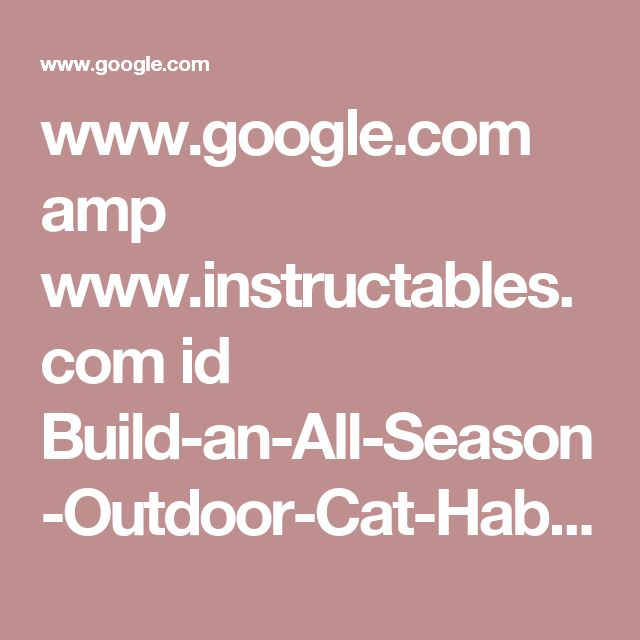 www.google.com amp www.instructables.com id Build-an-All-Season-Outdoor-Cat-Habitat %3famp_page=true