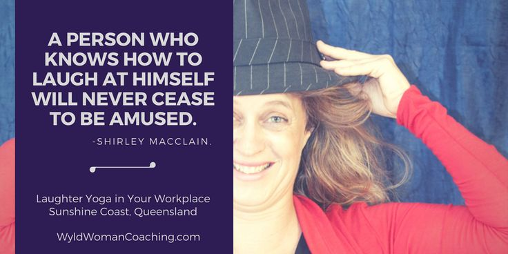 A person who knows how to laugh at himself will never cease to be amused. #positivity #laughteryoga #wyldwoman