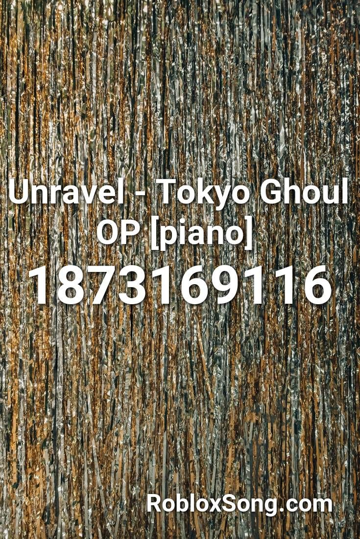 Unravel Tokyo Ghoul Op Piano Roblox Id Roblox Music Codes In