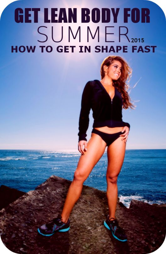 GET LEAN BODY FOR SUMMER : HOW TO GET IN SHAPE FAST ~ via HASS FITNESS