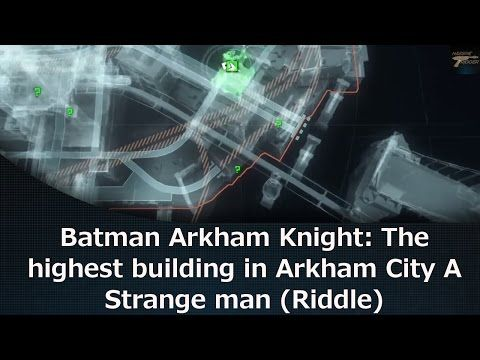 Batman Arkham Knight: The highest building in Arkham City A Strange man (Riddle) - YouTube