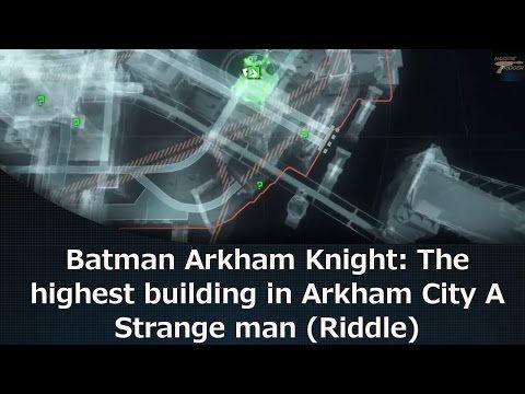 Batman Arkham Knight: The highest building in Arkham City A Strange man (Riddle) - YouTube