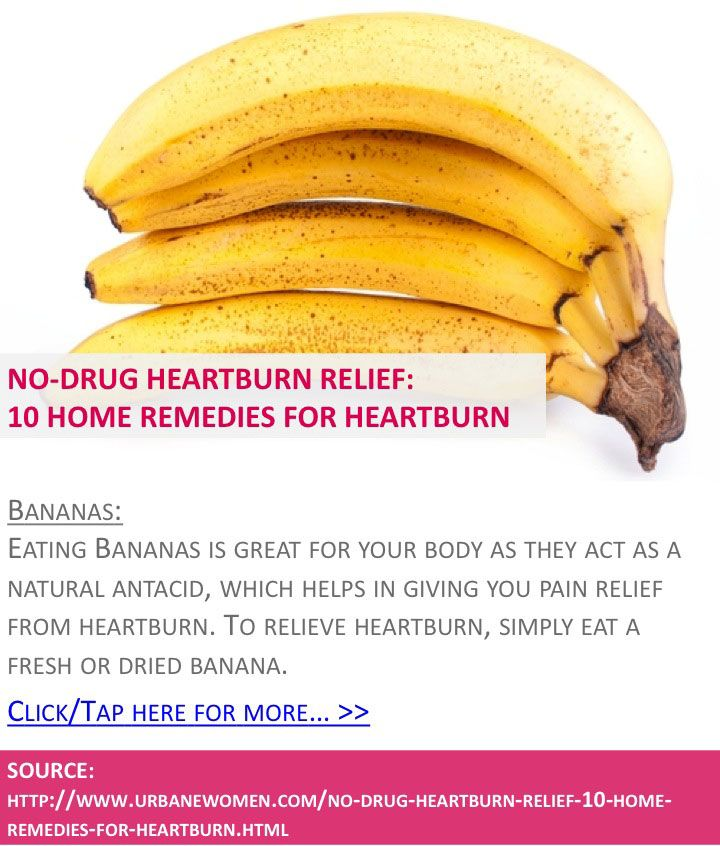 No-drug heartburn relief: 10 home remedies for heartburn - Bananas - Click for more: http://www.urbanewomen.com/no-drug-heartburn-relief-10-home-remedies-for-heartburn.html