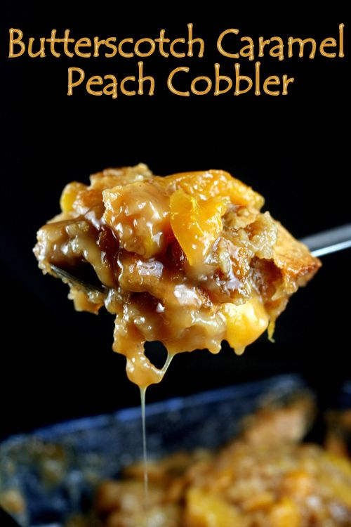 Gooey Butterscotch Caramel Peach Cobbler. Use apples or pears if you don't like peaches. Everyone begs for this recipe.