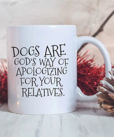 Dogs Are God S Way Of Apologizing For Your Relatives