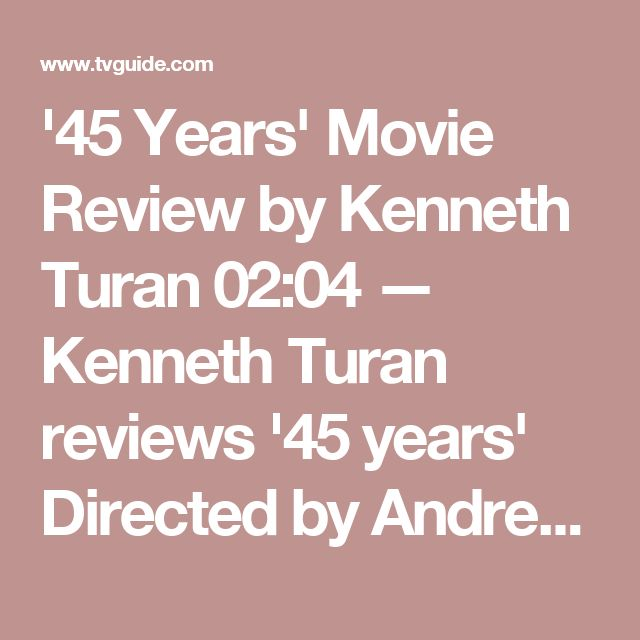 '45 Years' Movie Review by Kenneth Turan 02:04 — Kenneth Turan reviews '45 years' Directed by Andrew Haigh, and starring Charlotte Rampling and Tom Courtenay. '45 Years' Movie Review by Kenneth Turan 02:04 — Kenneth Turan reviews '45 years' Directed by Andrew Haigh, and starring Charlotte Rampling and Tom Courtenay.