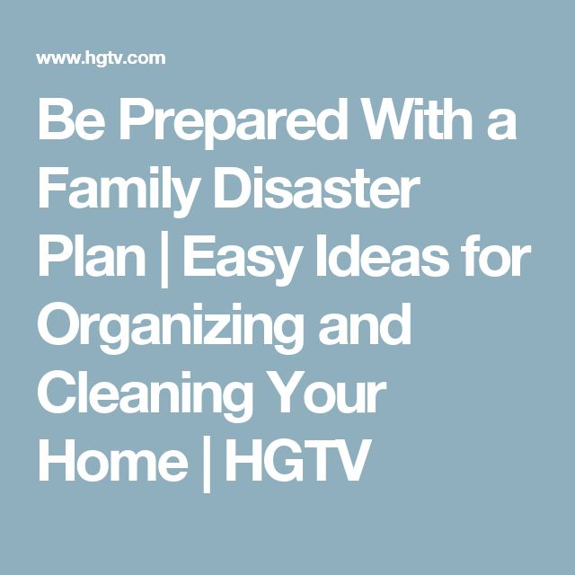 Be Prepared With a Family Disaster Plan | Easy Ideas for Organizing and Cleaning Your Home | HGTV