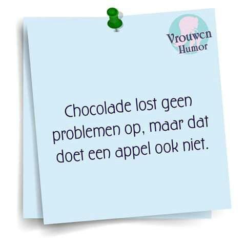 chocolade lost geen problemen op, maar dat doet een appel ook niet #vrouwenhumor