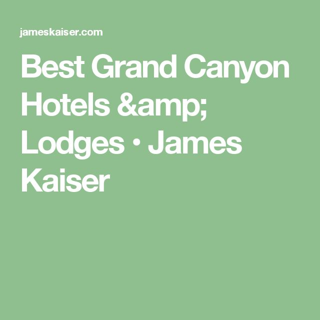 Best Grand Canyon Hotels & Lodges • James Kaiser