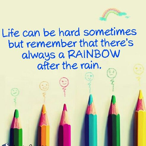 Life can be hard sometimes but remember that there's always a RAINBOW after the rain. God has a BETTER PLAN for us