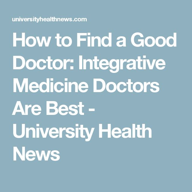 How to Find a Good Doctor: Integrative Medicine Doctors Are Best - University Health News