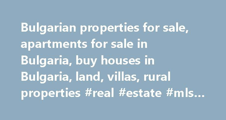 Bulgarian properties for sale, apartments for sale in Bulgaria, buy houses in Bulgaria, land, villas, rural properties #real #estate #mls #listings http://property.remmont.com/bulgarian-properties-for-sale-apartments-for-sale-in-bulgaria-buy-houses-in-bulgaria-land-villas-rural-properties-real-estate-mls-listings/  Bulgarian properties for sale Bulgarian Property News Bulgaria's Devin might turn into the first certified ecotourism destination17/03/2015 The Bulgarian spa town of Devin may…