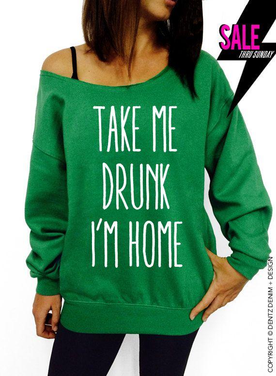 Take Me Drunk I'm Home  St. Patricks Day  Green by DentzDenim