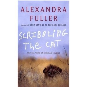 Scribbling the Cat: Travels with an African Soldier  An amazing book... fascinating and heart breaking.