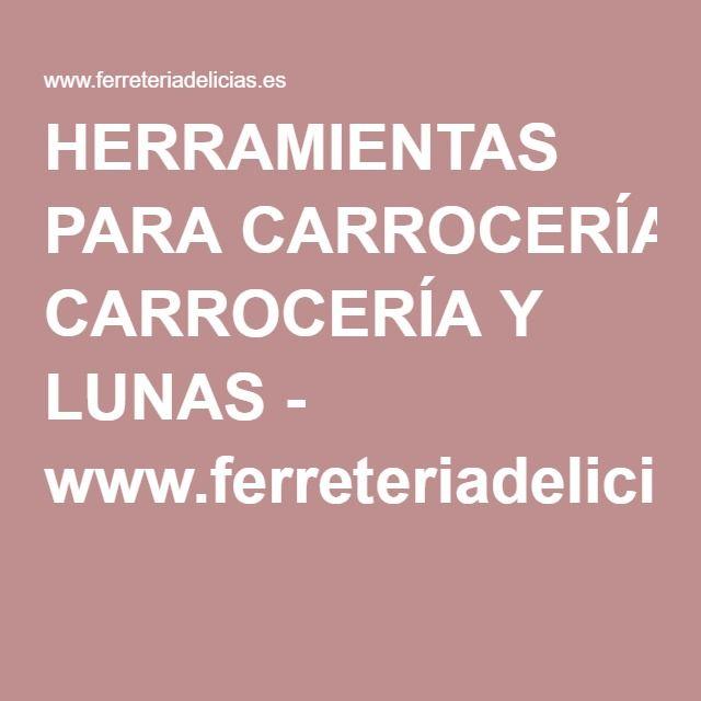 HERRAMIENTAS PARA CARROCERÍA Y LUNAS - www.ferreteriadelicias.es