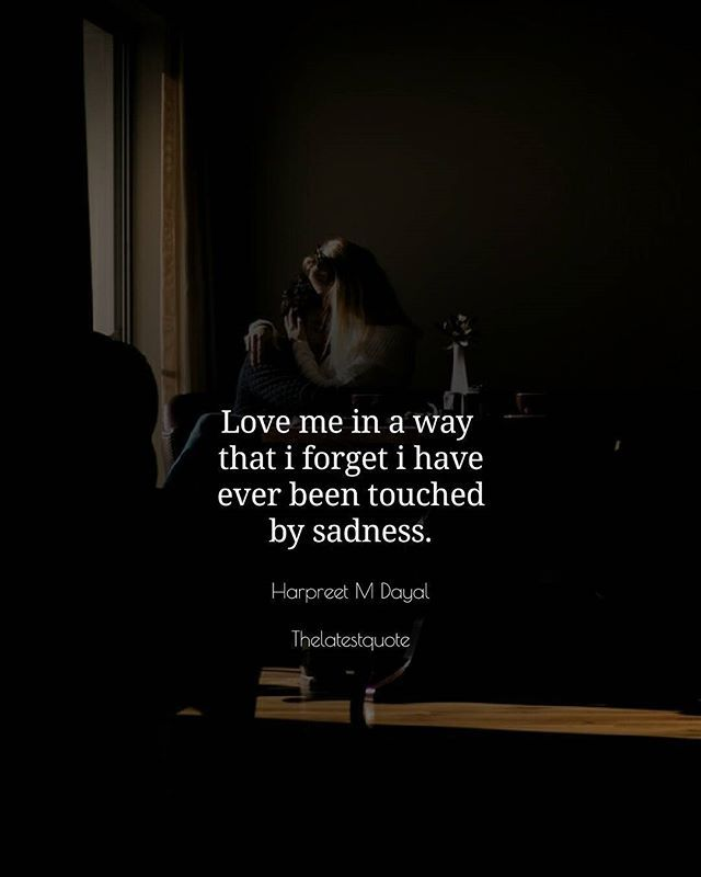 Love me in a way  that i forget i have ever been touched by sadness. . . #thelatestquote #quotes