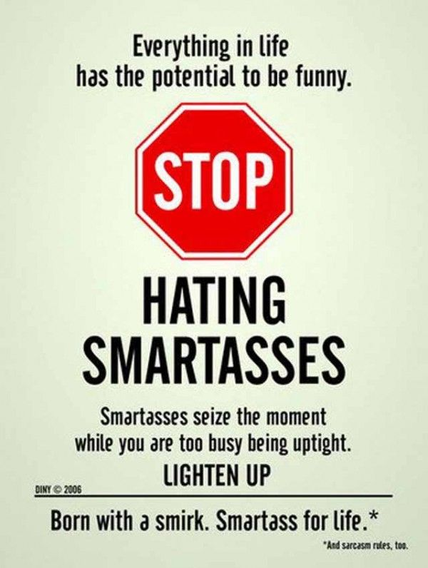 I'm married to a smartass, and work with two smartasses. Banana!