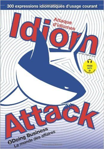Get your idioms on with our French edition of Idiom Attack  Peter N. Liptak