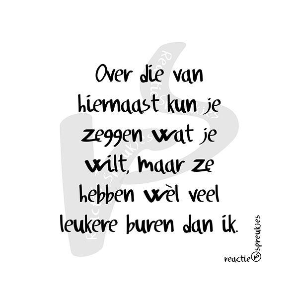 Die van hiernaast (© Heidi, Reactie Spreukjes) #burendag #2016 #reactie #spreukjes