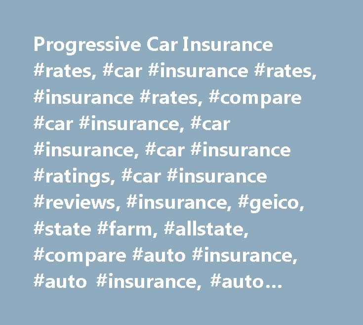 Progressive Car Insurance #rates, #car #insurance #rates, #insurance #rates, #compare #car #insurance, #car #insurance, #car #insurance #ratings, #car #insurance #reviews, #insurance, #geico, #state #farm, #allstate, #compare #auto #insurance, #auto #insurance, #auto #insurance #ratings, #auto #insurance #reviews, #insurance #quotes…