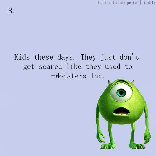 Monsters Inc -     kids these days. they  just don't get scared like they used to.