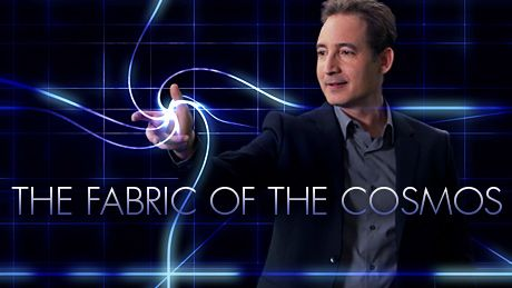 """The Fabric of the Cosmos,"" a four-hour series based on the book by renowned physicist and author Brian Greene, takes us to the frontiers of physics to see how scientists are piecing together the most complete picture yet of space, time, and the universe. With each step, audiences will discover that just beneath the surface of our everyday experience"
