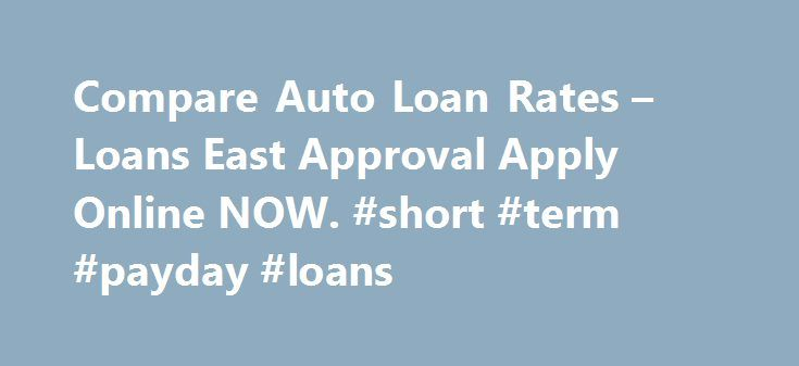 Compare Auto Loan Rates – Loans East Approval Apply Online NOW. #short #term #payday #loans http://remmont.com/compare-auto-loan-rates-loans-east-approval-apply-online-now-short-term-payday-loans/  #lowest auto loan rates # Compare Auto Loan Rates Are you experiencing money problems? Do you just need a small advance against your pay to tide you over? Do you need cash for an unexpected expense? Then a payday loan can be the solution you are looking for. When looking for this type of loan you…
