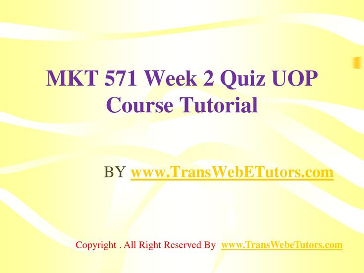 TransWebeTutors helps you work on MKT 571 Week 2 Quiz UOP Course Tutorial and assure you to be at the top of your class.