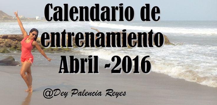 Calendario de entrenamiento Abril 2016 - Dey Palencia Reyes
