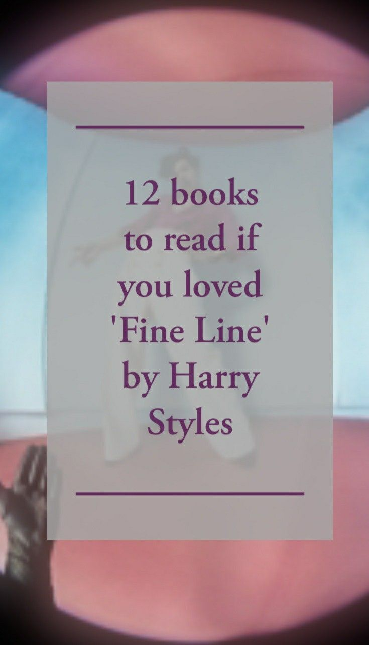 12 Books To Read If You Loved Fine Line By Harry Styles 12th Book Harry Styles Harry Styles Songs