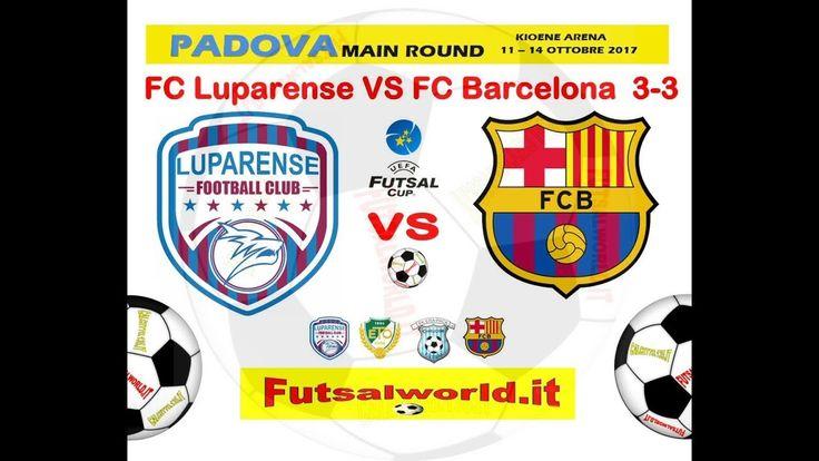 14/10/17 UEFA FUTSAL CUP , FC Luparense VS Barcelona Futsal , highlights