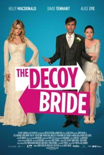 The Decoy Bride OMG Dying laughing watching this. How can you not love Kelly Macdonald? Plus David Tennant as a romantic lead - 'nuff said.