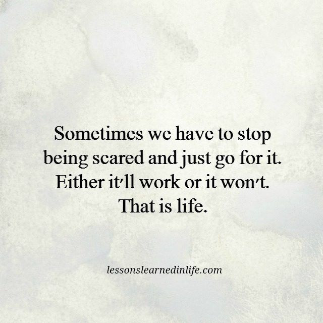 Lessons Learned in Life   Go for it.
