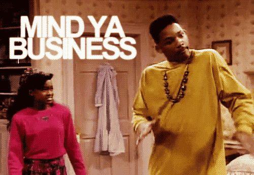 Mind ya business, that's all, just mind ya business!