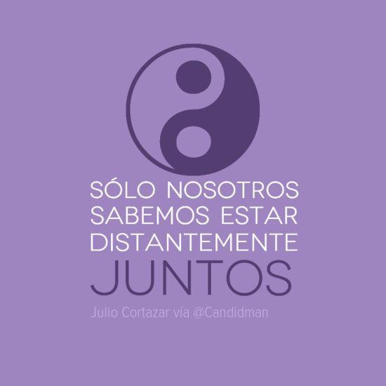 """""""Sólo nosotros sabemos estar distantemente juntos"""". #JulioCortazar #Citas #Frases @Candidman"""